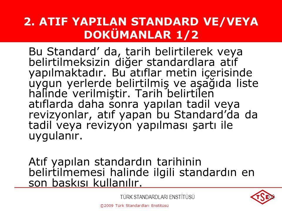 ©2009 Türk Standardları Enstitüsü TÜRK STANDARDLARI ENSTİTÜSÜ101 1.2 Uygulama Hariç tutmalar yapıldığı durumlarda bu standarda uygunluk iddiası, bu ha
