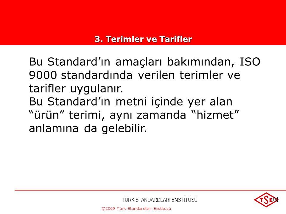 ©2009 Türk Standardları Enstitüsü TÜRK STANDARDLARI ENSTİTÜSÜ103 Atıf yapılan aşağıdaki doküman, bu Standard'ın uygulanması için zorunludur.  ISO 900