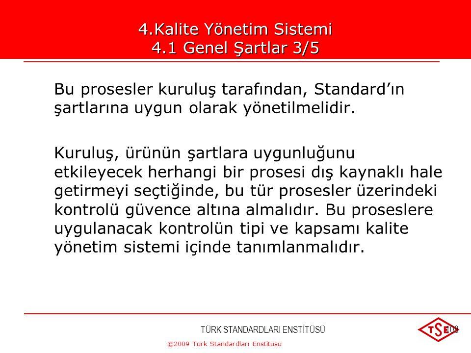 ©2009 Türk Standardları Enstitüsü TÜRK STANDARDLARI ENSTİTÜSÜ107 4.Kalite Yönetim Sistemi 4.1 Genel Şartlar 2/5 c) Bu proseslerin etkin olarak uygulan