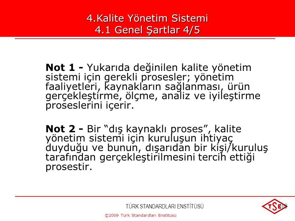 ©2009 Türk Standardları Enstitüsü TÜRK STANDARDLARI ENSTİTÜSÜ108 4.Kalite Yönetim Sistemi 4.1 Genel Şartlar 3/5 Bu prosesler kuruluş tarafından, Stand