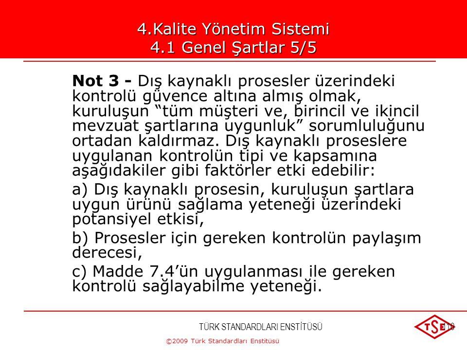 ©2009 Türk Standardları Enstitüsü TÜRK STANDARDLARI ENSTİTÜSÜ109 Not 1 - Yukarıda değinilen kalite yönetim sistemi için gerekli prosesler; yönetim faa