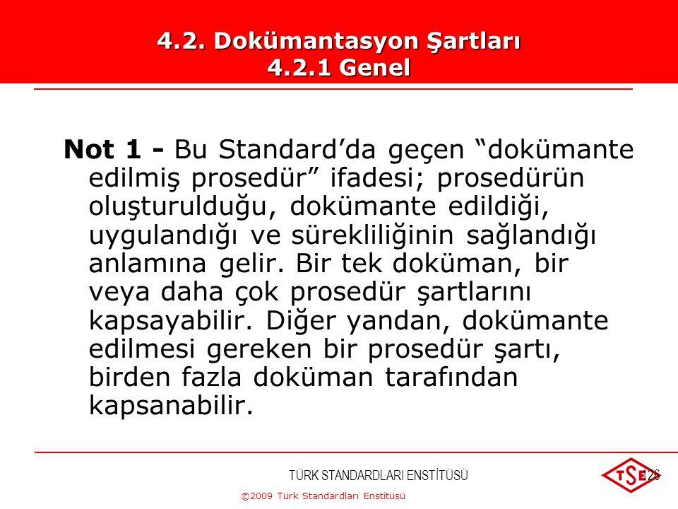 ©2009 Türk Standardları Enstitüsü TÜRK STANDARDLARI ENSTİTÜSÜ125 Kalite yönetim sistemi dokümantasyonu aşağıdakileri içermelidir: a) Kalite politikası