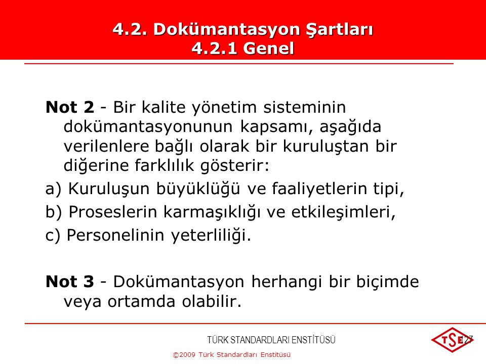 """©2009 Türk Standardları Enstitüsü TÜRK STANDARDLARI ENSTİTÜSÜ126 Not 1 - Bu Standard'da geçen """"dokümante edilmiş prosedür"""" ifadesi; prosedürün oluştur"""