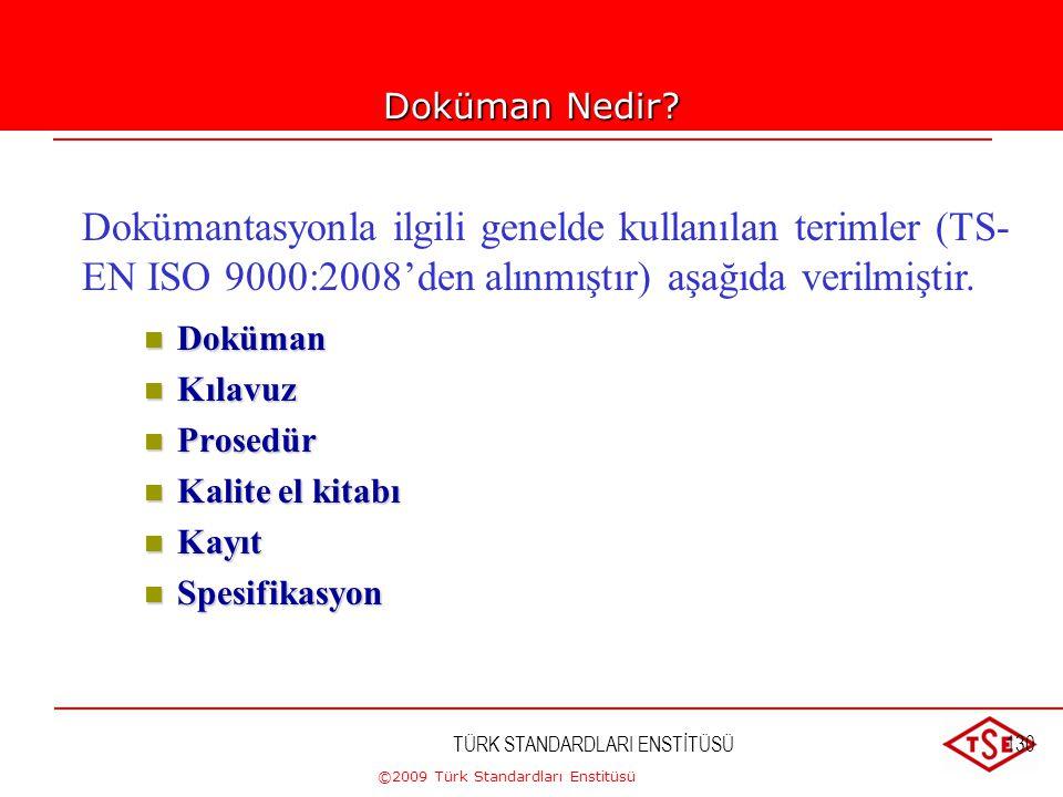 ©2009 Türk Standardları Enstitüsü TÜRK STANDARDLARI ENSTİTÜSÜ129 Kalite Yönetim Sistemi doküman çeşitliliği,  Kuruluşun büyüklüğüne ve aktivitelerin