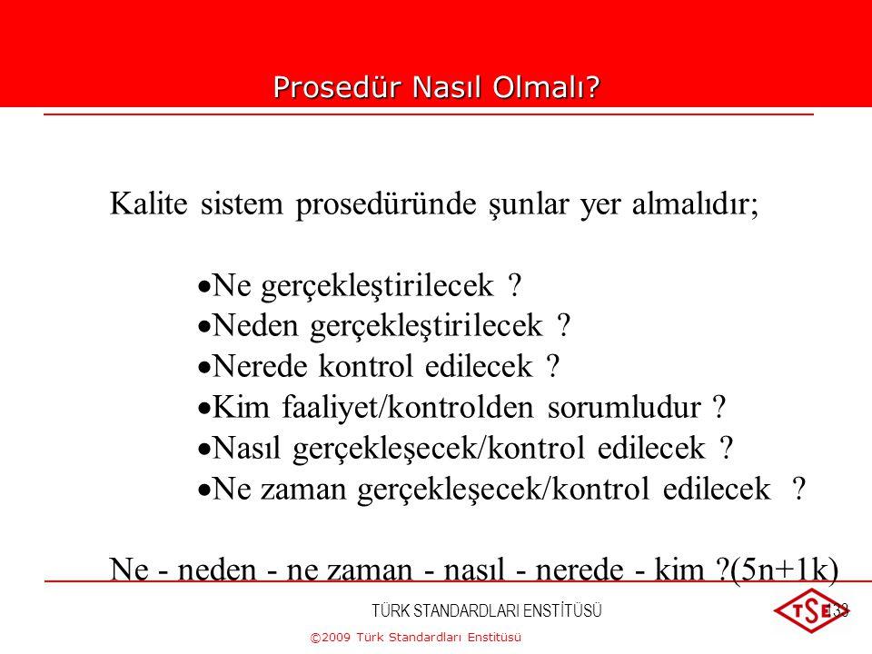 ©2009 Türk Standardları Enstitüsü TÜRK STANDARDLARI ENSTİTÜSÜ132Prosedürler •Bir faaliyetin amacını ve kapsamını tanımlar  Kalite elkitabındaki polit