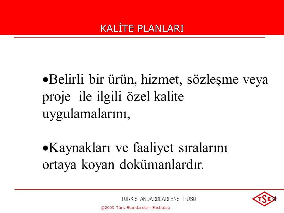 ©2009 Türk Standardları Enstitüsü TÜRK STANDARDLARI ENSTİTÜSÜ133 Prosedür Nasıl Olmalı? Kalite sistem prosedüründe şunlar yer almalıdır;  Ne gerçekle