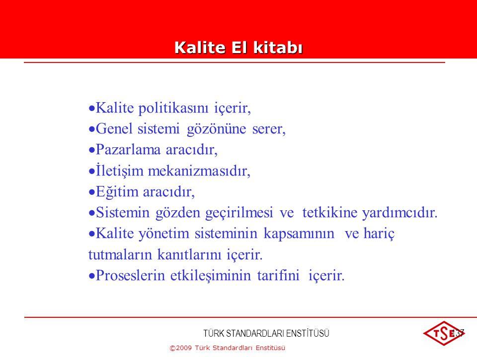 ©2009 Türk Standardları Enstitüsü TÜRK STANDARDLARI ENSTİTÜSÜ136 4.2.2 Kalite El kitabı Kuruluş, aşağıdakileri içeren bir kalite el kitabı oluşturmalı