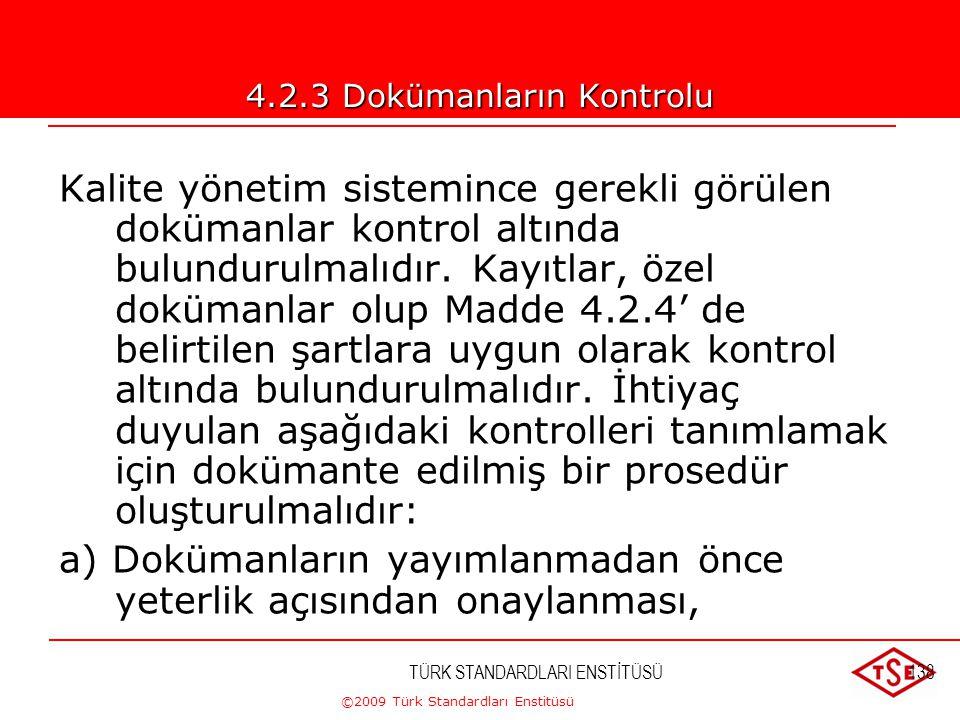 ©2009 Türk Standardları Enstitüsü TÜRK STANDARDLARI ENSTİTÜSÜ137 Kalite El kitabı  Kalite politikasını içerir,  Genel sistemi gözönüne serer,  Paza