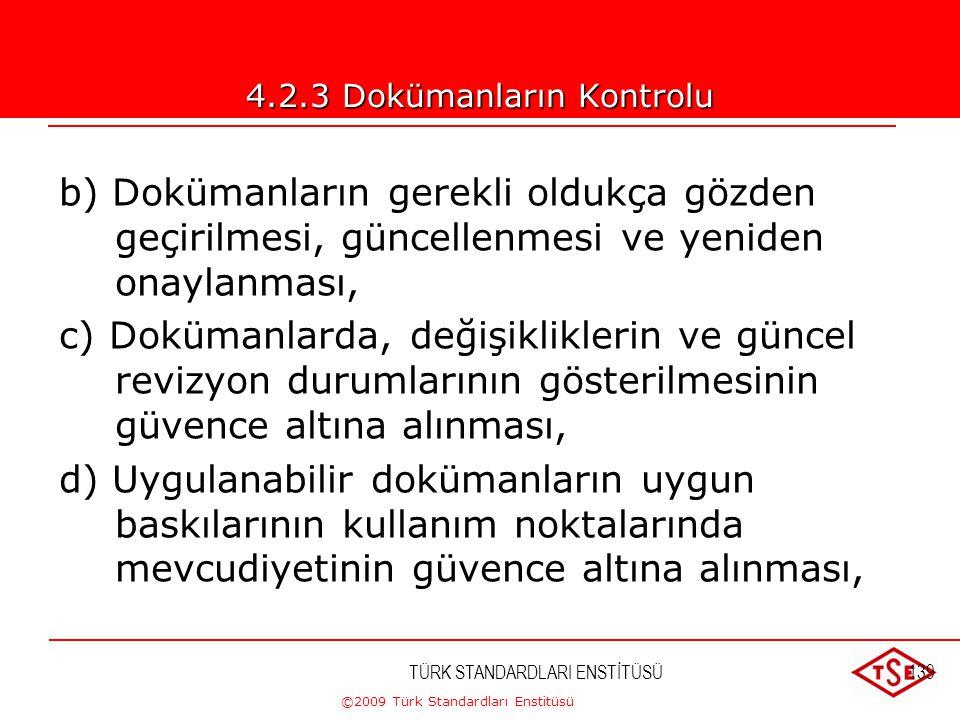 ©2009 Türk Standardları Enstitüsü TÜRK STANDARDLARI ENSTİTÜSÜ138 4.2.3 Dokümanların Kontrolu Kalite yönetim sistemince gerekli görülen dokümanlar kont