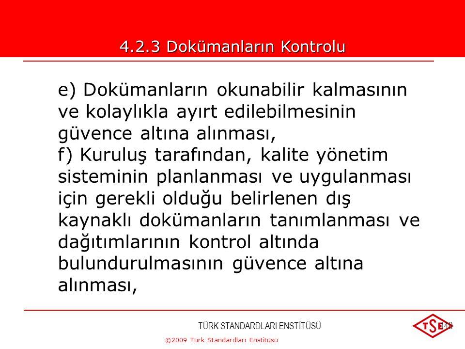 ©2009 Türk Standardları Enstitüsü TÜRK STANDARDLARI ENSTİTÜSÜ139 4.2.3 Dokümanların Kontrolu b) Dokümanların gerekli oldukça gözden geçirilmesi, günce