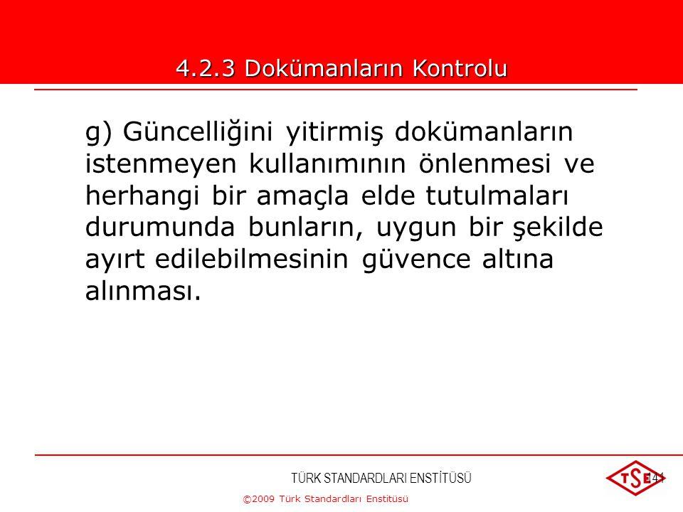 ©2009 Türk Standardları Enstitüsü TÜRK STANDARDLARI ENSTİTÜSÜ140 e) Dokümanların okunabilir kalmasının ve kolaylıkla ayırt edilebilmesinin güvence alt