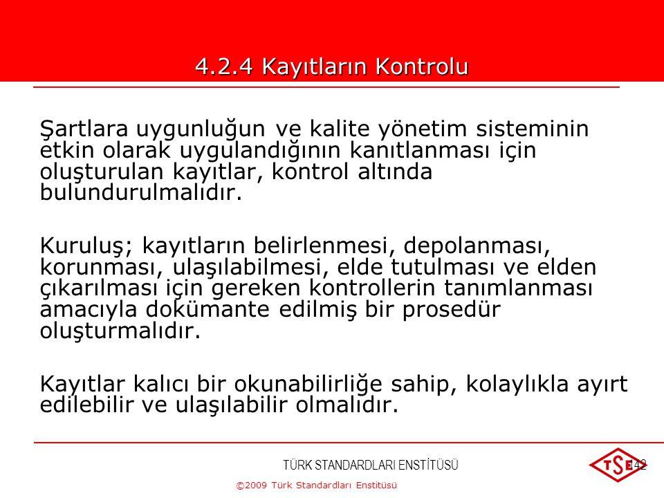©2009 Türk Standardları Enstitüsü TÜRK STANDARDLARI ENSTİTÜSÜ141 g) Güncelliğini yitirmiş dokümanların istenmeyen kullanımının önlenmesi ve herhangi b