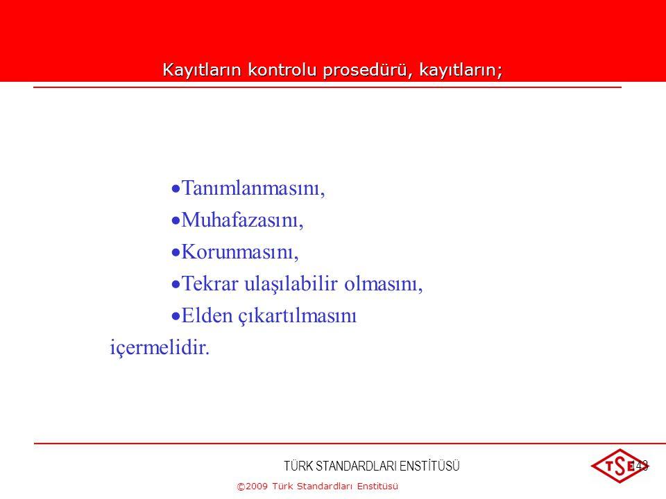 ©2009 Türk Standardları Enstitüsü TÜRK STANDARDLARI ENSTİTÜSÜ142 4.2.4 Kayıtların Kontrolu Şartlara uygunluğun ve kalite yönetim sisteminin etkin olar