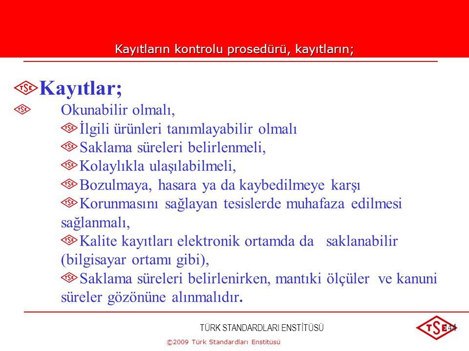 ©2009 Türk Standardları Enstitüsü TÜRK STANDARDLARI ENSTİTÜSÜ143 Kayıtların kontrolu prosedürü, kayıtların;  Tanımlanmasını,  Muhafazasını,  Korunm