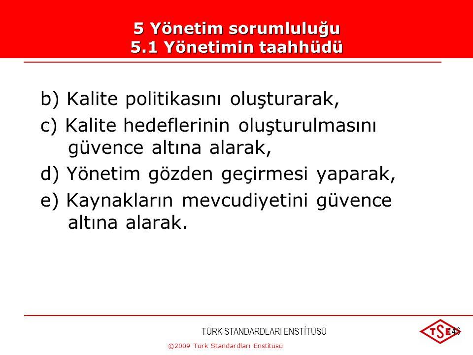 ©2009 Türk Standardları Enstitüsü TÜRK STANDARDLARI ENSTİTÜSÜ145 5. Yönetim Sorumluluğu 5.1. Yönetimin Taahhütü Üst yönetim aşağıdaki yollarla, kalite