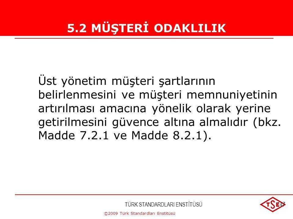 ©2009 Türk Standardları Enstitüsü TÜRK STANDARDLARI ENSTİTÜSÜ146 5. Yönetim Sorumluluğu 5.1. Yönetimin Taahhütü b) Kalite politikasını oluşturarak, c)