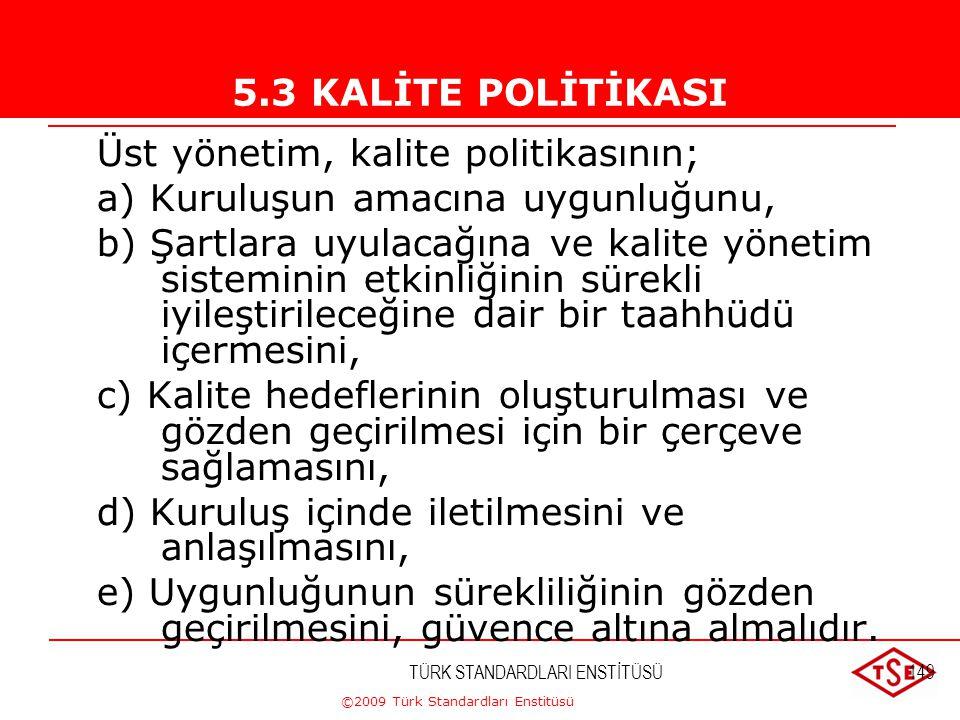 ©2009 Türk Standardları Enstitüsü TÜRK STANDARDLARI ENSTİTÜSÜ148 Müşteri Odaklılık Tüm müşteri ihtiyaç ve beklentileri doğru olarak anlaşılmalı, Bu ih