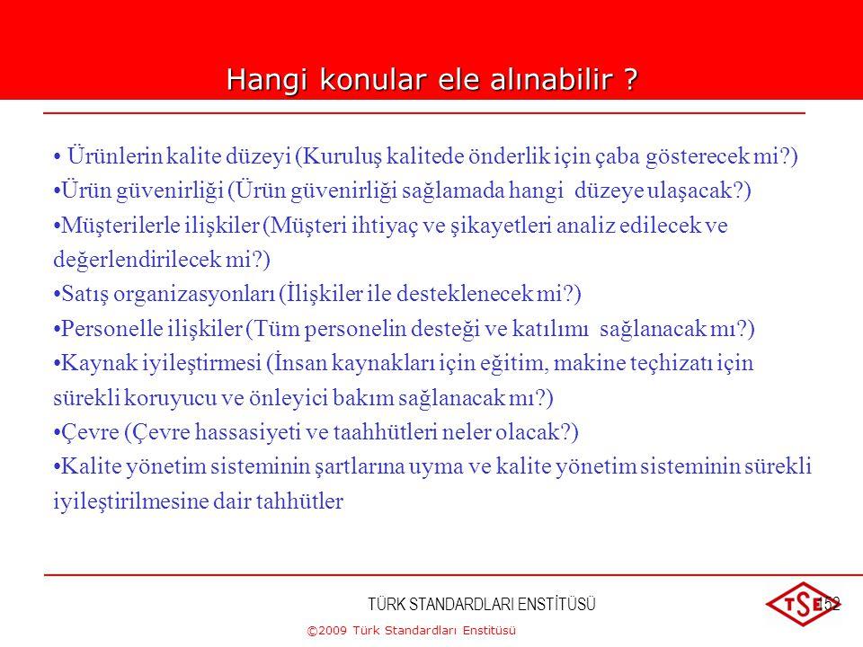 ©2009 Türk Standardları Enstitüsü TÜRK STANDARDLARI ENSTİTÜSÜ151 Kalite Politikası;  Üst yönetim tarafından belirlenmeli, onaylanmalı,  Kuruluşun am