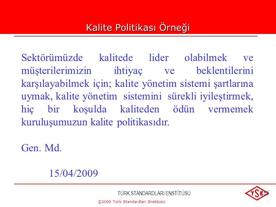 ©2009 Türk Standardları Enstitüsü TÜRK STANDARDLARI ENSTİTÜSÜ152 Hangi konular ele alınabilir ? • Ürünlerin kalite düzeyi (Kuruluş kalitede önderlik i