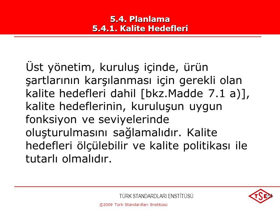 ©2009 Türk Standardları Enstitüsü TÜRK STANDARDLARI ENSTİTÜSÜ153 Kalite Politikası Örneği Sektörümüzde kalitede lider olabilmek ve müşterilerimizin ih