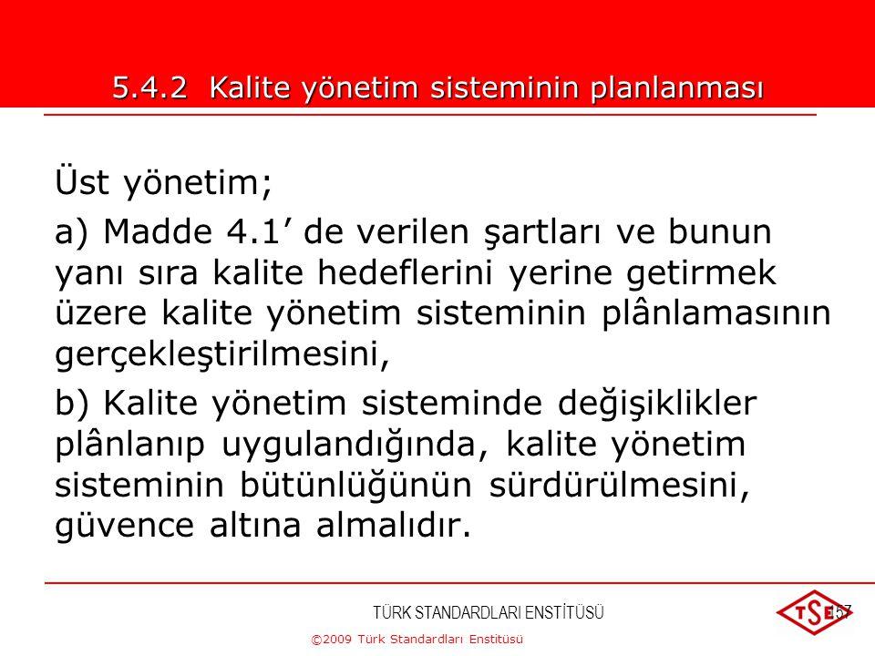 ©2009 Türk Standardları Enstitüsü TÜRK STANDARDLARI ENSTİTÜSÜ156HEDEFLER Kuruluşa ait hedefler(tepe yönetim) Bölüm hedefleri(bölüm üst yönetimi) Opera