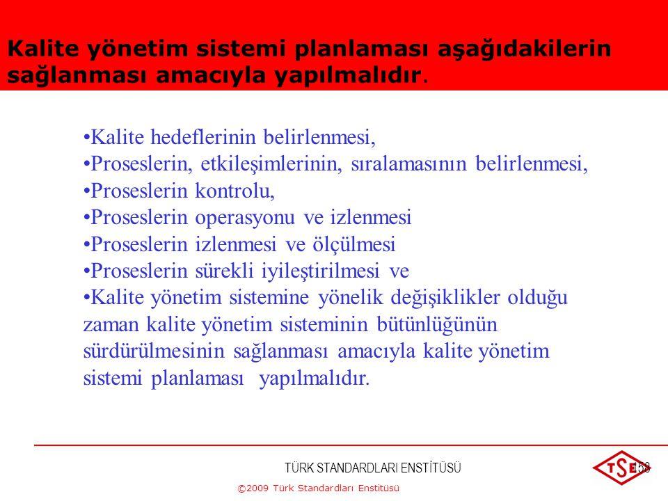 ©2009 Türk Standardları Enstitüsü TÜRK STANDARDLARI ENSTİTÜSÜ157 Üst yönetim; a) Madde 4.1' de verilen şartları ve bunun yanı sıra kalite hedeflerini