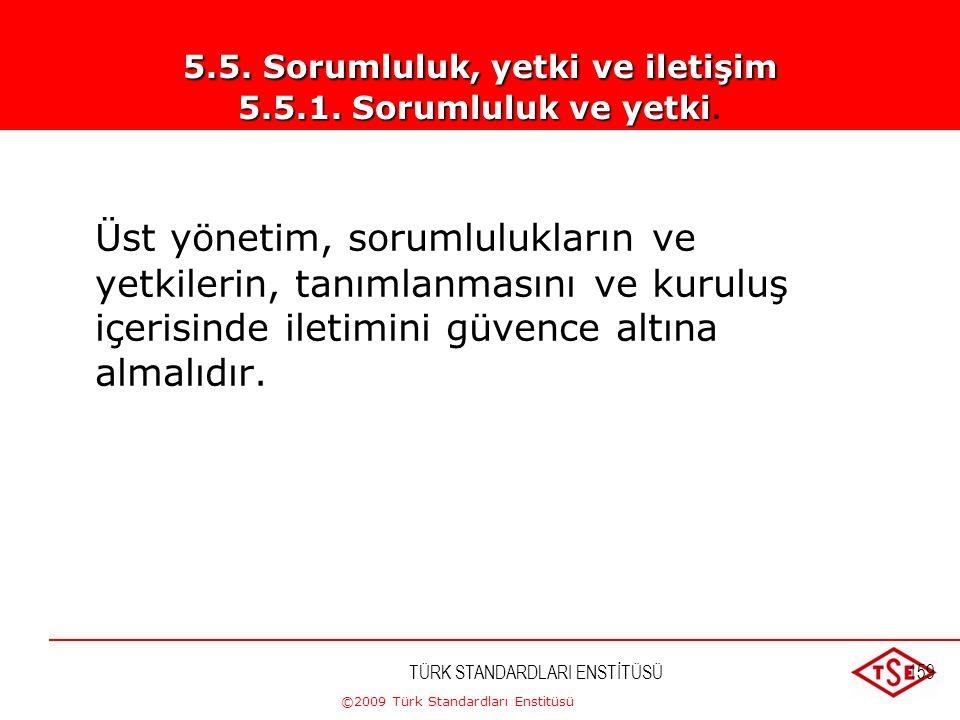 ©2009 Türk Standardları Enstitüsü TÜRK STANDARDLARI ENSTİTÜSÜ158 •Kalite hedeflerinin belirlenmesi, •Proseslerin, etkileşimlerinin, sıralamasının beli