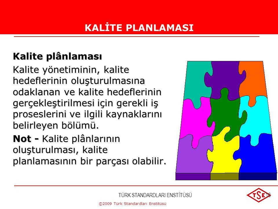 ©2009 Türk Standardları Enstitüsü TÜRK STANDARDLARI ENSTİTÜSÜ15 TS EN ISO 9000:2007 KALİTE YÖNETİM SİSTEMLERİ TEMEL ESASLAR, TERİMLER VE TARİFLER KALİ