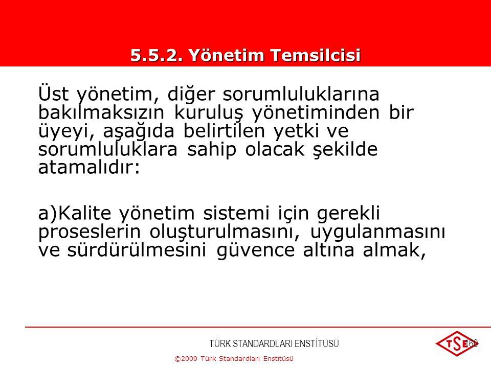 ©2009 Türk Standardları Enstitüsü TÜRK STANDARDLARI ENSTİTÜSÜ159 Üst yönetim, sorumlulukların ve yetkilerin, tanımlanmasını ve kuruluş içerisinde ilet