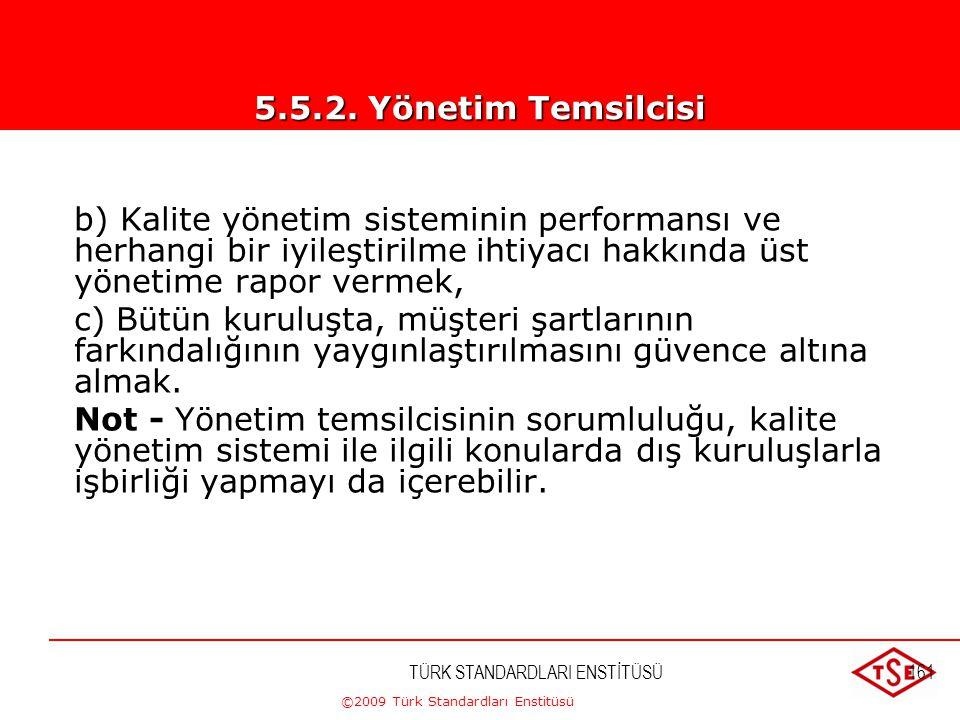 ©2009 Türk Standardları Enstitüsü TÜRK STANDARDLARI ENSTİTÜSÜ160 Üst yönetim, diğer sorumluluklarına bakılmaksızın kuruluş yönetiminden bir üyeyi, aşa