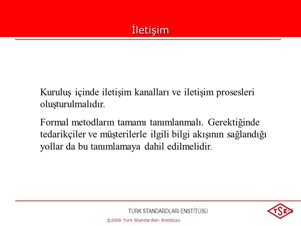 ©2009 Türk Standardları Enstitüsü TÜRK STANDARDLARI ENSTİTÜSÜ162 Üst yönetim, kuruluş içerisinde uygun iletişim proseslerinin oluşturulmasını ve kalit