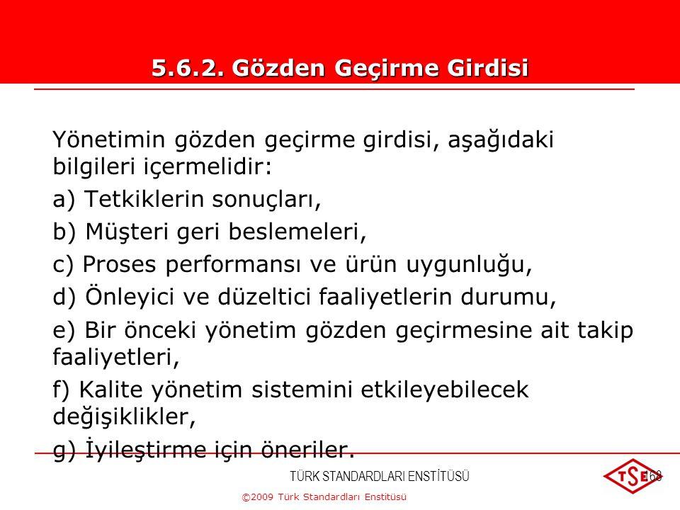 ©2009 Türk Standardları Enstitüsü TÜRK STANDARDLARI ENSTİTÜSÜ167 Üst yönetim, kuruluşun kalite yönetim sistemini; bu sistemin uygunluk, yeterlilik ve