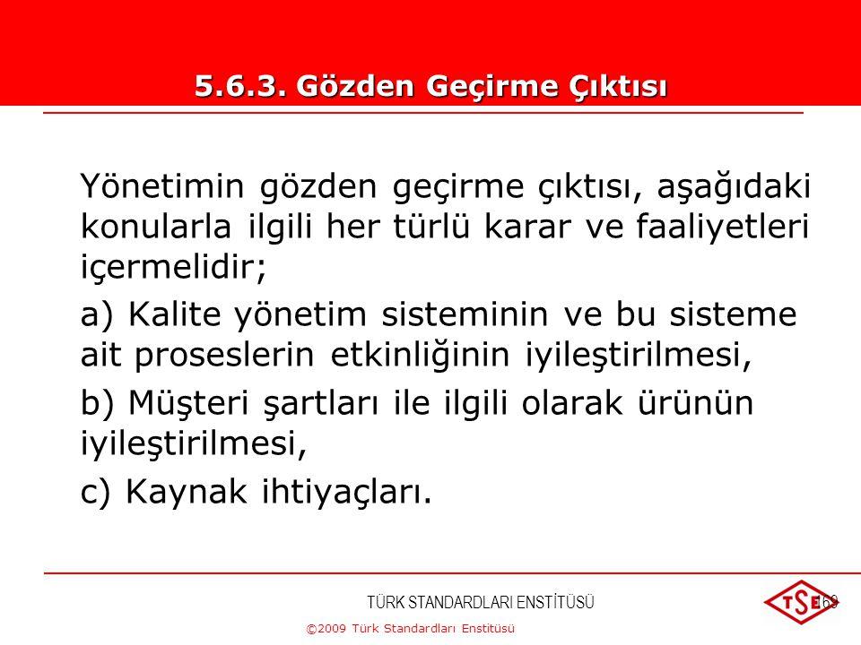 ©2009 Türk Standardları Enstitüsü TÜRK STANDARDLARI ENSTİTÜSÜ168 Yönetimin gözden geçirme girdisi, aşağıdaki bilgileri içermelidir: a) Tetkiklerin son