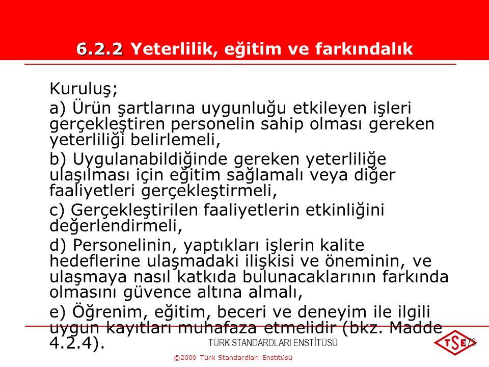 ©2009 Türk Standardları Enstitüsü TÜRK STANDARDLARI ENSTİTÜSÜ172 Ürün şartlarına uygunluğu etkileyen işleri gerçekleştiren personel; uygun öğrenim, eğ