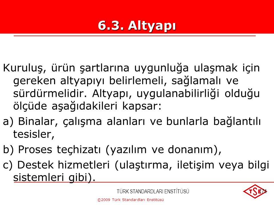 ©2009 Türk Standardları Enstitüsü TÜRK STANDARDLARI ENSTİTÜSÜ173 Kuruluş; a) Ürün şartlarına uygunluğu etkileyen işleri gerçekleştiren personelin sahi