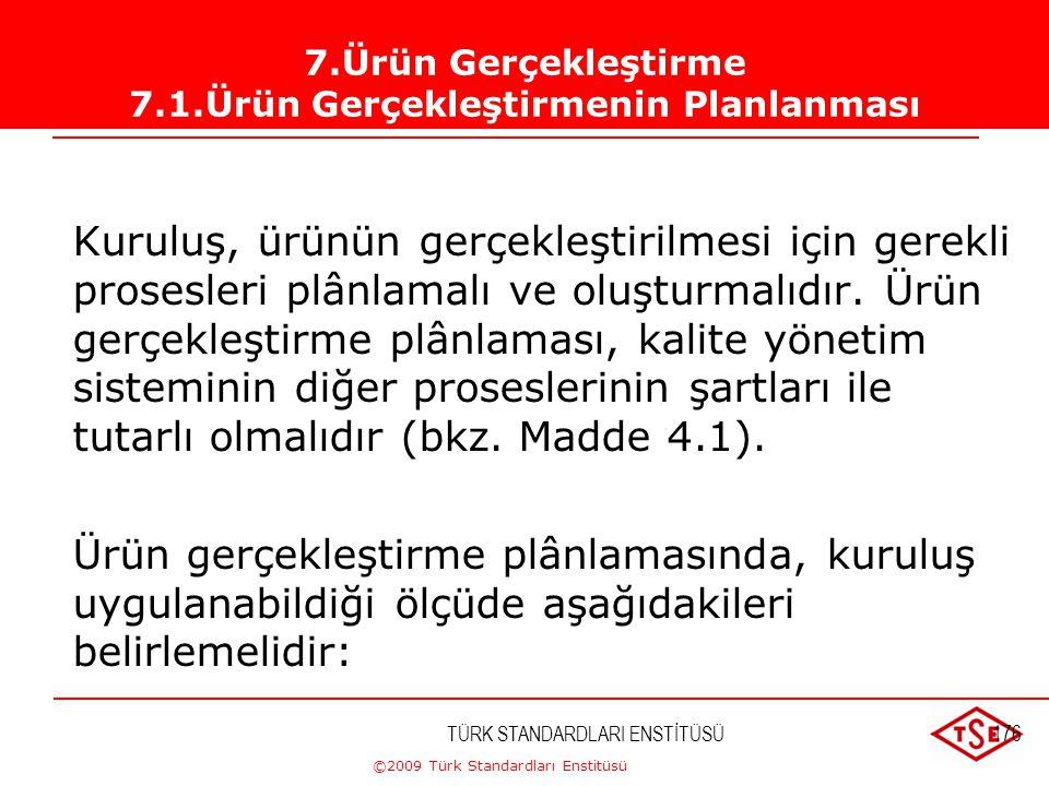 ©2009 Türk Standardları Enstitüsü TÜRK STANDARDLARI ENSTİTÜSÜ175 Kuruluş, ürün şartlarına uygunluğu sağlamak için gereken çalışma ortamını belirlemeli