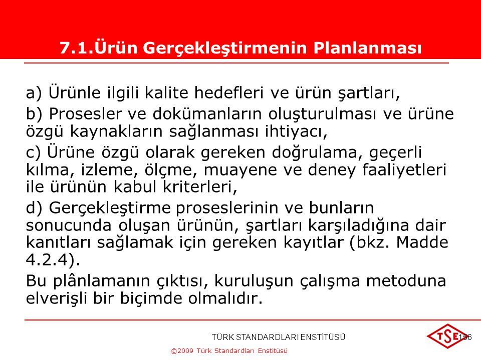 ©2009 Türk Standardları Enstitüsü TÜRK STANDARDLARI ENSTİTÜSÜ176 Kuruluş, ürünün gerçekleştirilmesi için gerekli prosesleri plânlamalı ve oluşturmalıd