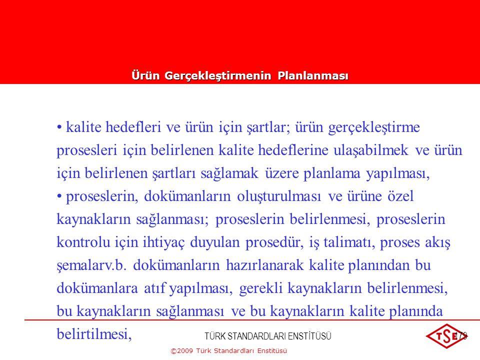 ©2009 Türk Standardları Enstitüsü Not 1 - Kalite yönetim sisteminin proseslerini (ürün gerçekleştirme proseslerini de içeren) ve belirli bir ürüne, pr