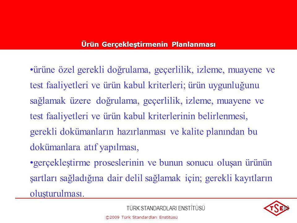 ©2009 Türk Standardları Enstitüsü TÜRK STANDARDLARI ENSTİTÜSÜ179 Ürün Gerçekleştirmenin Planlanması • kalite hedefleri ve ürün için şartlar; ürün gerç
