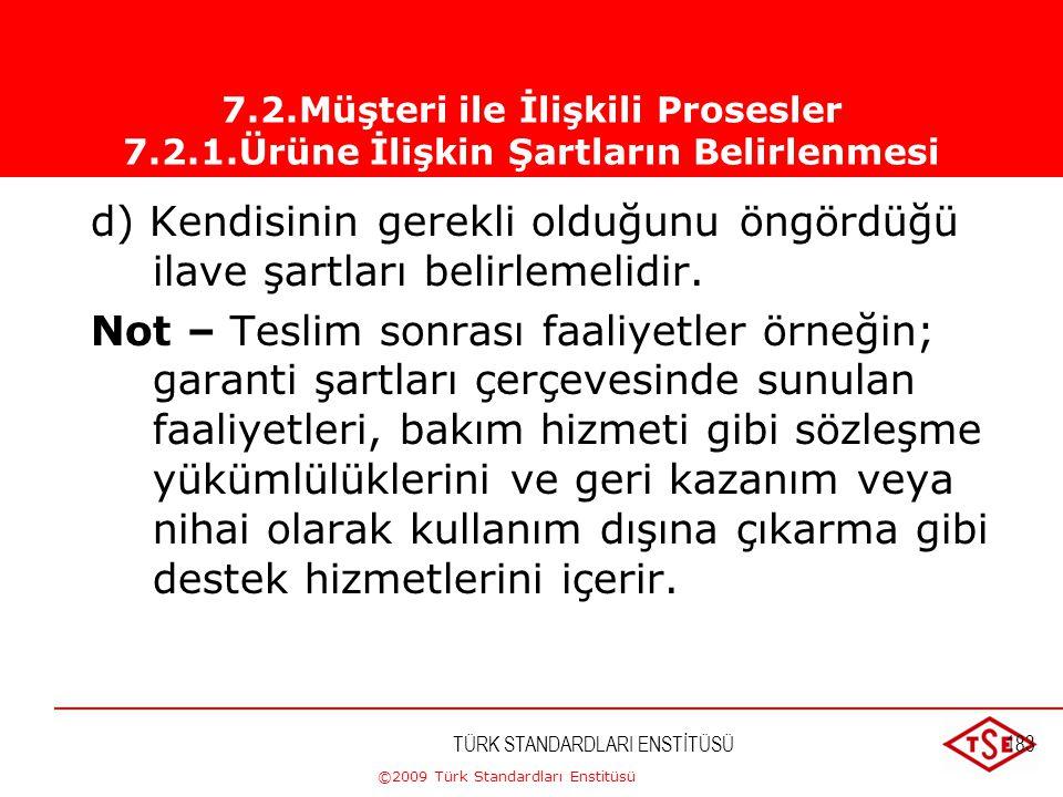 ©2009 Türk Standardları Enstitüsü TÜRK STANDARDLARI ENSTİTÜSÜ182 Kuruluş; a)Teslim ve teslim sonrası faaliyetlere ait şartlar dahil müşteri tarafından