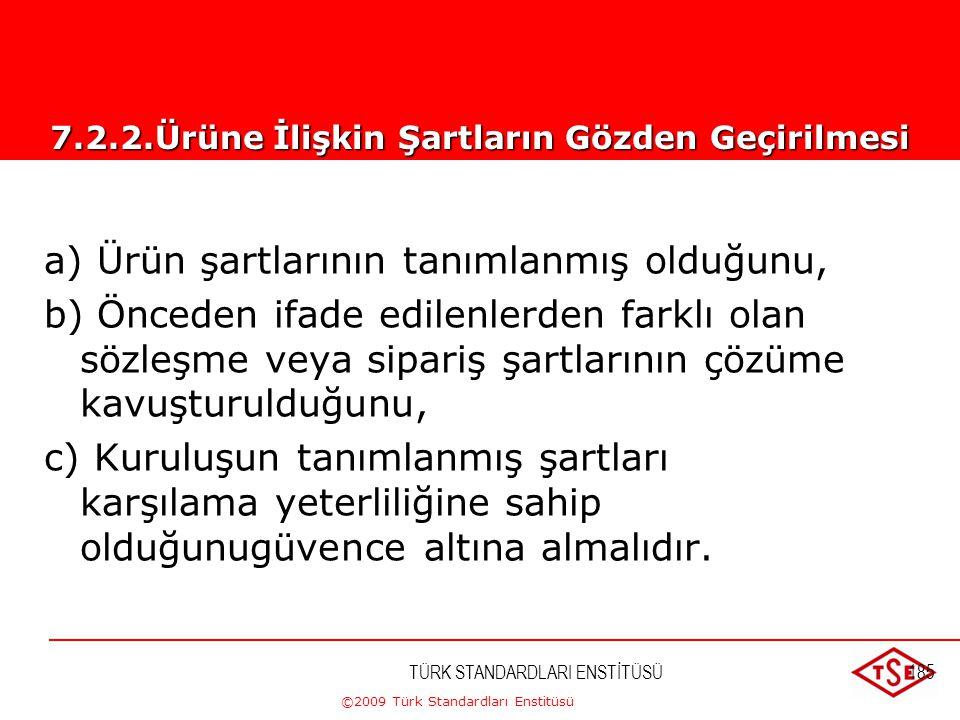 ©2009 Türk Standardları Enstitüsü TÜRK STANDARDLARI ENSTİTÜSÜ184 Kuruluş ürüne ilişkin şartları gözden geçirmelidir. Bu gözden geçirme kuruluşun, müşt