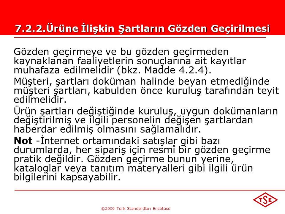 ©2009 Türk Standardları Enstitüsü TÜRK STANDARDLARI ENSTİTÜSÜ185 a) Ürün şartlarının tanımlanmış olduğunu, b) Önceden ifade edilenlerden farklı olan s