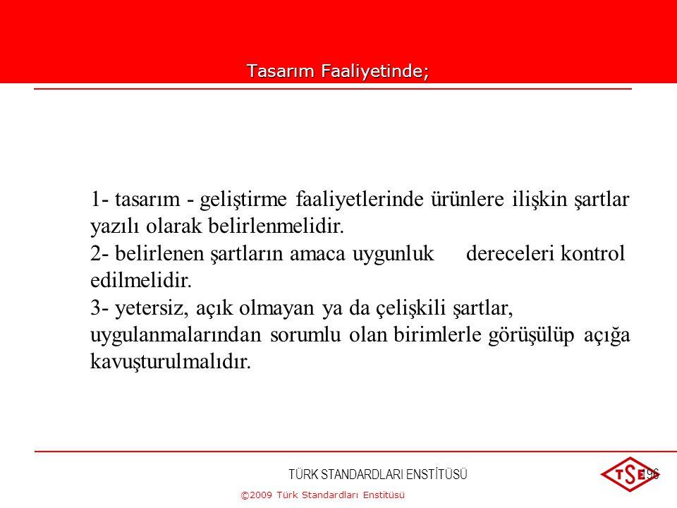 ©2009 Türk Standardları Enstitüsü TÜRK STANDARDLARI ENSTİTÜSÜ195 Tasarım Girdileri Tipik Olarak; 1-ürünün oluşturulması için ve ürün şartlarıyla ilgil