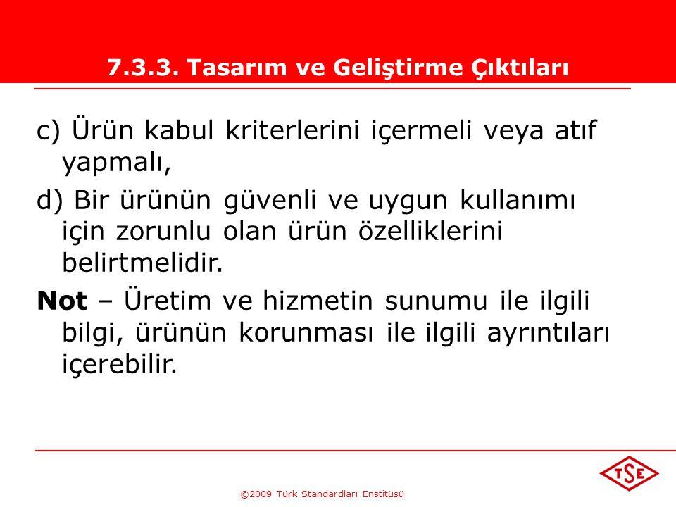 ©2009 Türk Standardları Enstitüsü 7.3.3. Tasarım ve Geliştirme Çıktıları Tasarım ve geliştirme çıktıları, tasarım ve geliştirme girdilerine göre doğru