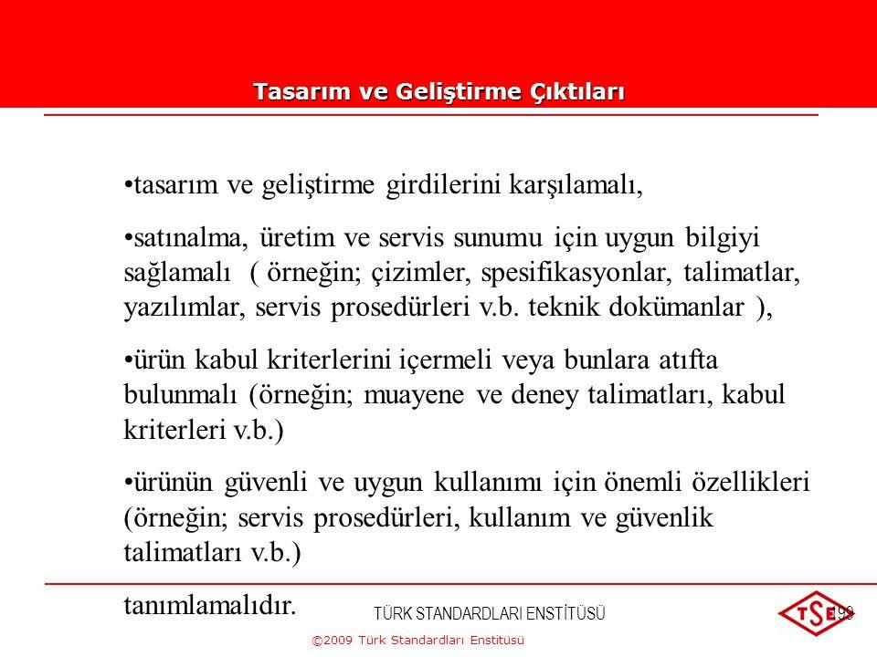 ©2009 Türk Standardları Enstitüsü 7.3.3. Tasarım ve Geliştirme Çıktıları c) Ürün kabul kriterlerini içermeli veya atıf yapmalı, d) Bir ürünün güvenli