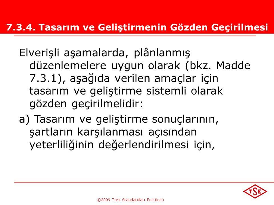 ©2009 Türk Standardları Enstitüsü TÜRK STANDARDLARI ENSTİTÜSÜ199 Tasarım ve Geliştirme Çıktıları •tasarım ve geliştirme girdilerini karşılamalı, •satı