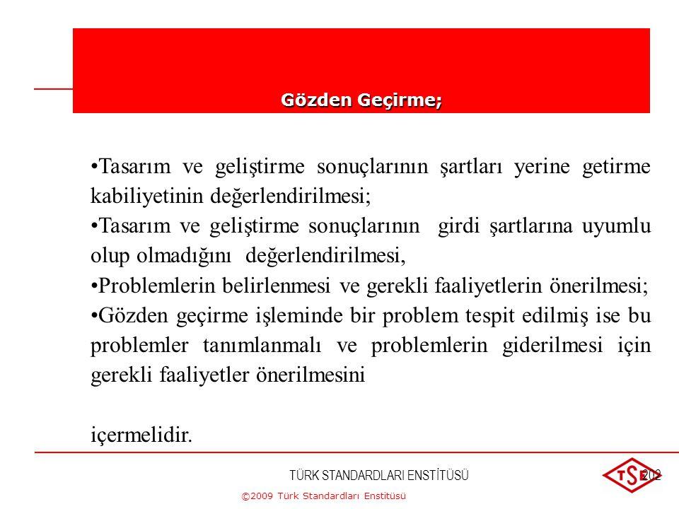 ©2009 Türk Standardları Enstitüsü 7.3.4. Tasarım ve Geliştirmenin Gözden Geçirilmesi b) Herhangi bir problemin belirlenmesi ve gerekli düzeltici faali