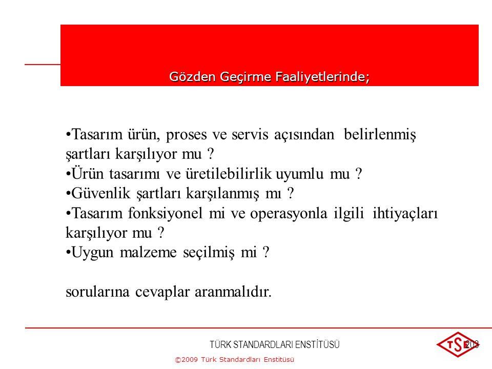 ©2009 Türk Standardları Enstitüsü TÜRK STANDARDLARI ENSTİTÜSÜ202 Gözden Geçirme; •Tasarım ve geliştirme sonuçlarının şartları yerine getirme kabiliyet