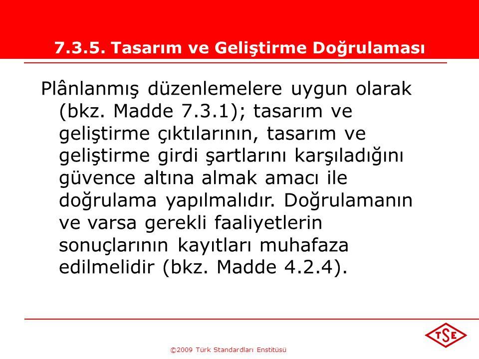 ©2009 Türk Standardları Enstitüsü TÜRK STANDARDLARI ENSTİTÜSÜ203 Gözden Geçirme Faaliyetlerinde; •Tasarım ürün, proses ve servis açısından belirlenmiş