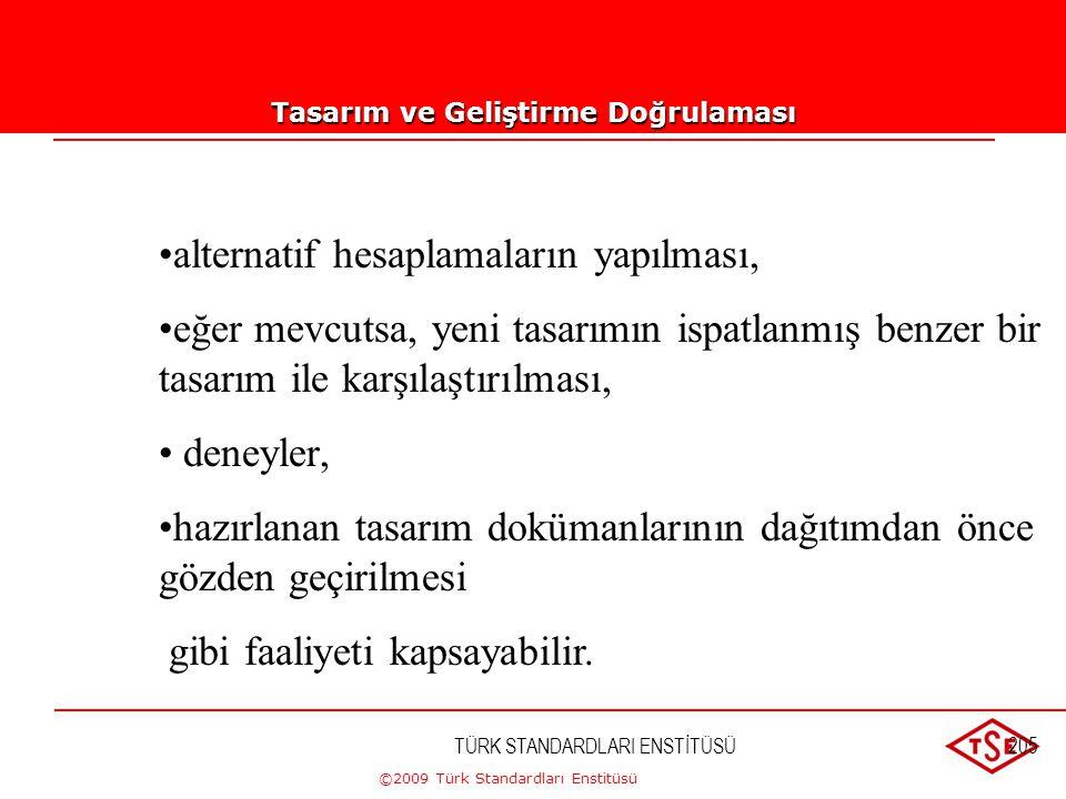 ©2009 Türk Standardları Enstitüsü 7.3.5. Tasarım ve Geliştirme Doğrulaması Plânlanmış düzenlemelere uygun olarak (bkz. Madde 7.3.1); tasarım ve gelişt